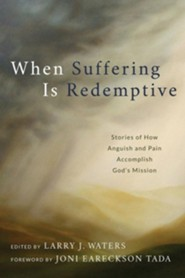 When Suffering Is Redemptive: Stories of how Anguish and Pain Accomplish God's Mission  -     By: Larry J. Water