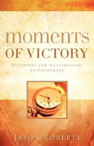Moments of Victory  -     By: Jason Roberts