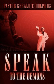 Speak to the Demons  -     By: Gerald T. Dolphus