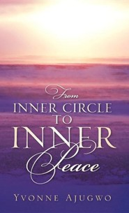 From Inner Circle to Inner Peace  -     By: Yvonne Ajugwo