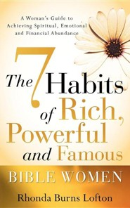 The 7 Habits of Rich, Powerful and Famous Bible Women  -     By: Rhonda Burns Lofton