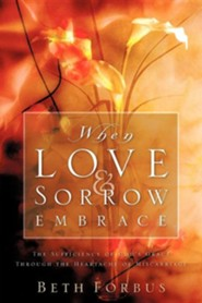 When Love & Sorrow Embrace  -     By: Beth Forbus