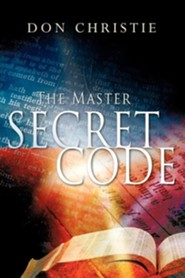 The Master Secret Code  -     By: Don Christie