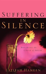 Suffering in Silence: Breaking the Cycle of Abuse  -     By: Latifah Hameen