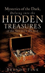 Mysteries of the Dark, Delving Into the Hidden Treasures of the Secret Place  -     By: Brenda Fink