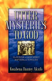 Utter Mysteries to God  -     By: Kwabena Dautey Akufo