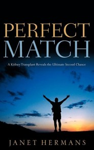 Perfect Match: A Kidney Transplant Reveals the Ultimate Second Chance  -     By: Janet Hermans