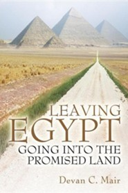 Leaving Egypt Going Into the Promised Land  -     By: Devan C. Mair