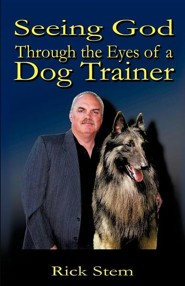 Seeing God Through the Eyes of a Dog Trainer  -     By: Rick Stem