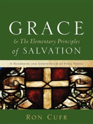 Grace & the Elementary Principles of Salvation  -     By: Ron Cufr