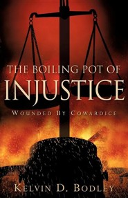 The Boiling Pot of Injustice  -     By: Kelvin D. Bodley