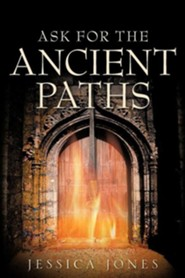 Ask for the Ancient Paths  -     By: Jessica Jones