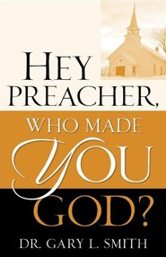 Hey Preacher, Who Made You God?  -     By: Gary L. Smith