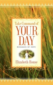 Take Command of Your Day  -     By: Elizabeth House
