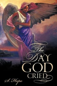 The Day God Cried  -     By: S. Hope