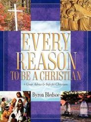 Every Reason to Be a Christian  -     By: Byron Bledsoe