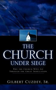 The Church Under Siege  -     By: Gilbert Cuzdey Sr.