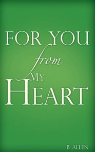 For You-From My Heart  -     By: B. Allen