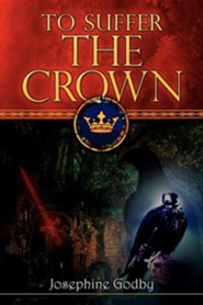 To Suffer the Crown  -     By: Josephine Godby