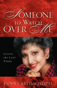 Someone to Watch Over Me: Living the Last Verse  -     By: Denny Kleibscheidel