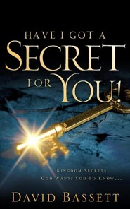 Have I Got a Secret for You!  -     By: David Bassett