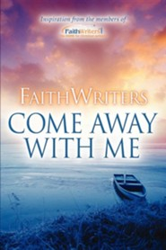 Faithwriters-Come Away with Me  -