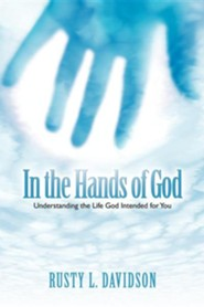 In the Hands of God  -     By: Rusty L. Davidson
