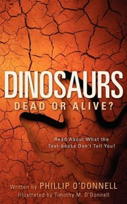 Dinosaurs: Dead or Alive?  -     By: Phillip O'Donnell