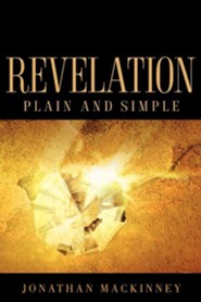 Revelation Plain and Simple  -     By: Jonathan Mackinney