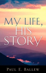 My Life, His Story  -     By: Paul E. Ballew