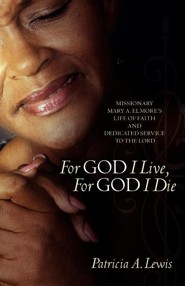 For God I Live, for God I Die  -     By: Patricia A. Lewis