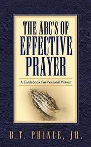The ABC's of Effective Prayer  -     By: B.T. Prince Jr.