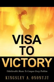 Visa to Victory  -     By: Kingsley A. Ononuju