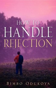 How to Handle Rejection  -     By: Bimbo Odukoya