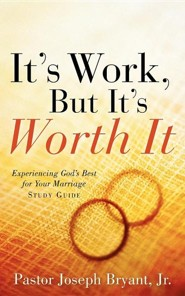 It's Work, But It's Worth It  -     By: Joseph Bryant Jr.