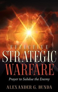 Effective Strategic Warfare  -     By: Alexander G. Bunda