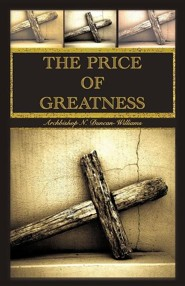 The Price of Greatness  -     By: Archbishop N. Duncan-Williams