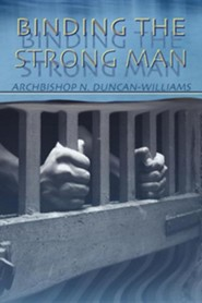 Binding the Strong Man  -     By: Archbishop Nicholas Duncan-Williams