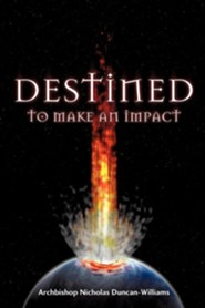 Destined to Make an Impact  -     By: Archbishop Nicholas Duncan-Williams