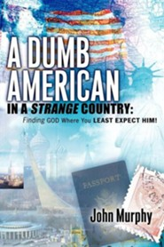 A Dumb American in a Strange Country  -     By: John Murphy