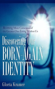 Discovering Our Born-Again Identity  -     By: Gloria Kramer