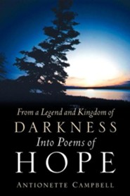 From a Legend and Kingdom of Darkness Into Poems of Hope  -     By: Antionette Campbell