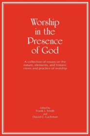 Worship in the Presence of God  -     Edited By: Frank J. Smith, David C. Lachman