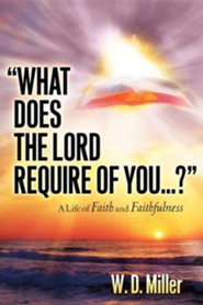 What Does the Lord Require of You...?  -     By: W.D. Miller