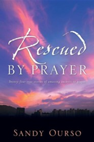 Rescued by Prayer  -     By: Sandy Ourso