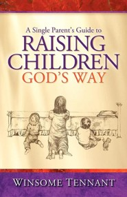 A Single Parent's Guide to Raising Children God's Way