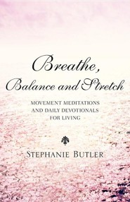 Breathe, Balance, and Stretch  -     By: Stephanie Butler