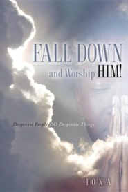 Fall Down and Worship Him!  -     By: Iona