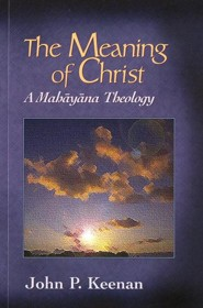 The Meaning of Christ: A Mahayana Theology   -     By: John P. Keenan