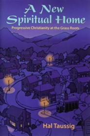A New Spiritual Home: Progressive Christianity at the Grass Roots  -     By: Hal Taussig